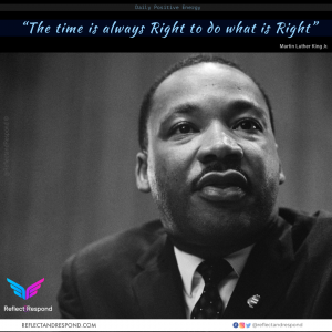 The time is always right - Martin Luther King Jr