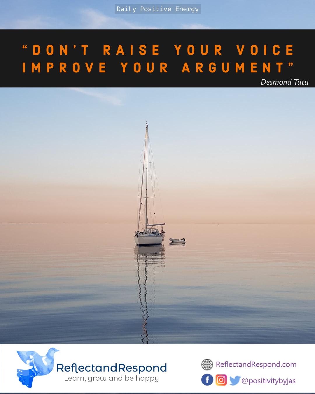 Don't raise your voice, improve your argument ...