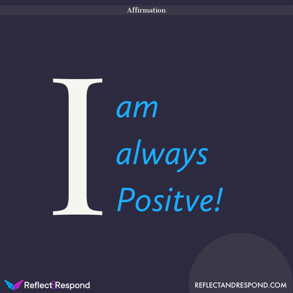 Affirmation I am always Positive