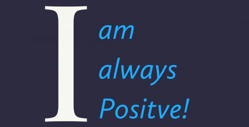 Affirmation I am always Positive