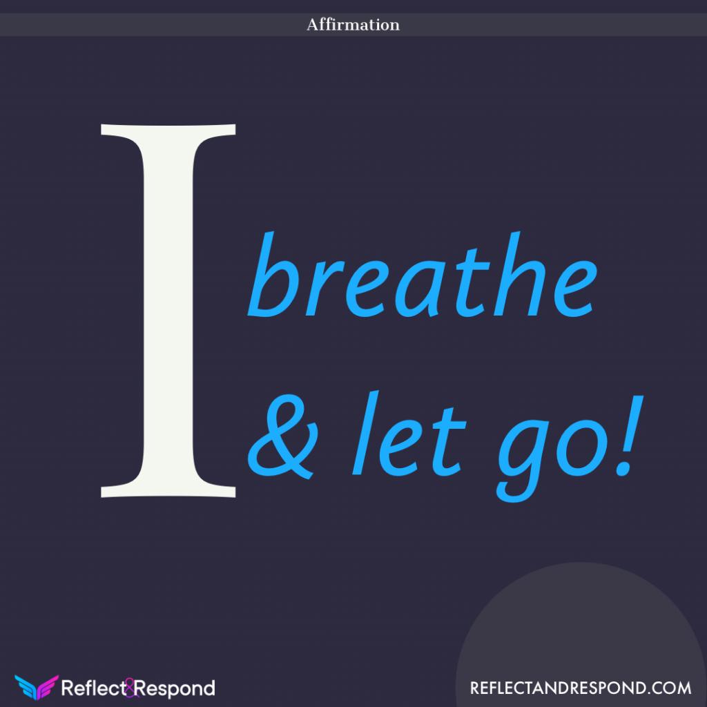 positive affirmation I breathe and let go