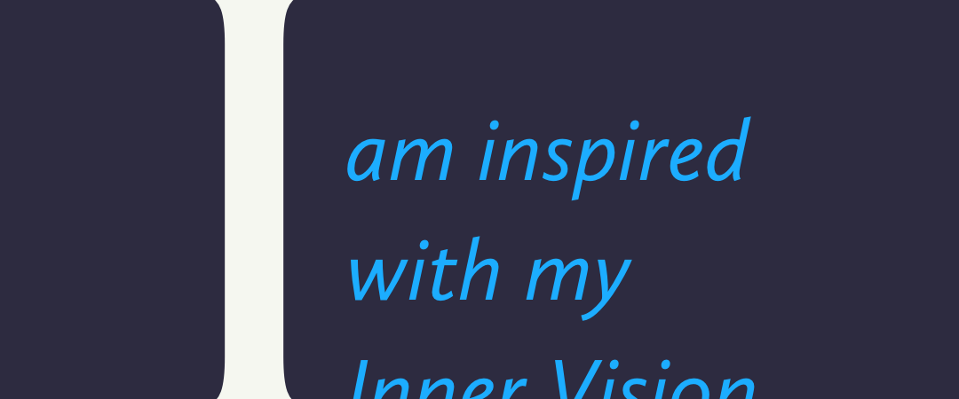 I am inspired by my inner vision