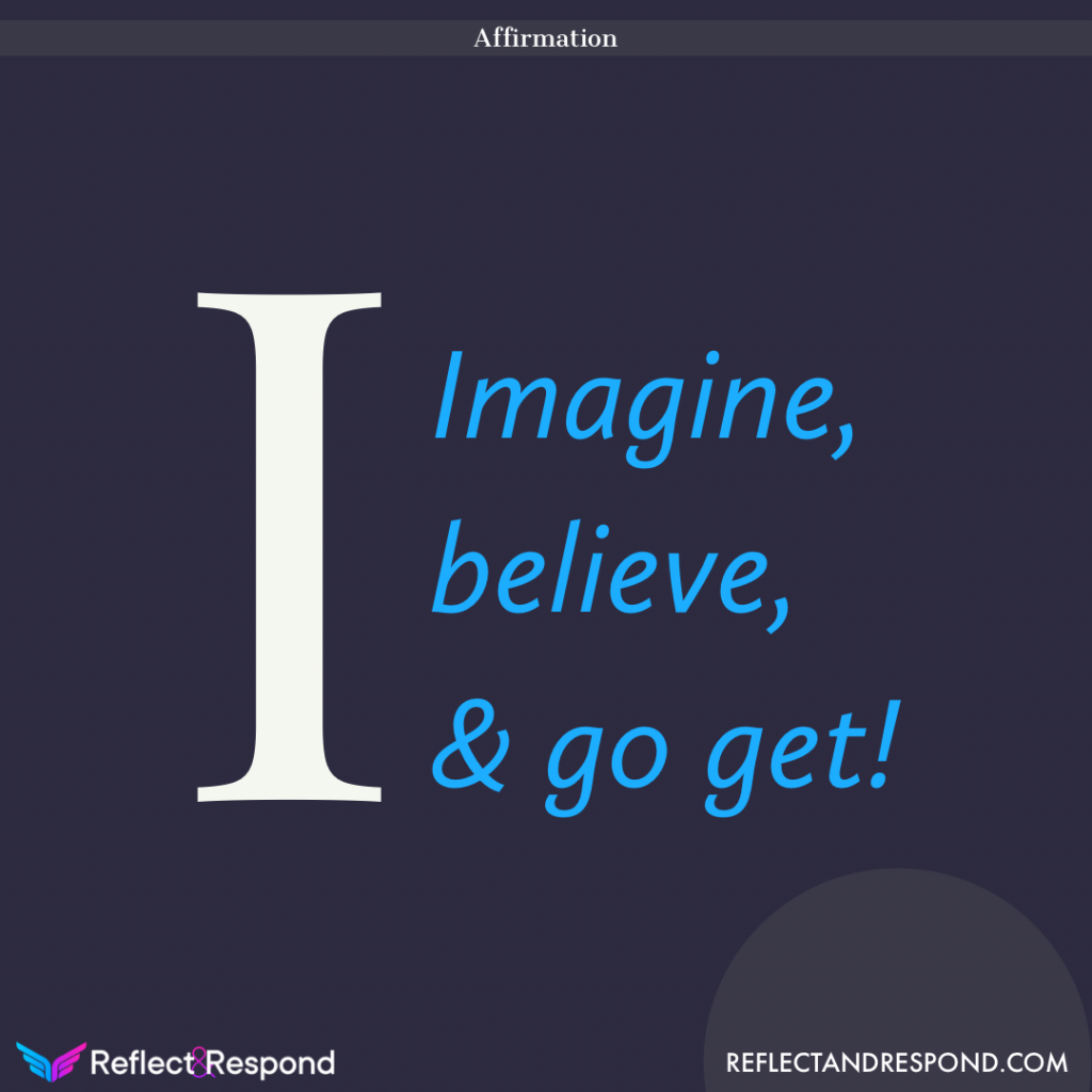 Positive Affirmation I imagine believe go get