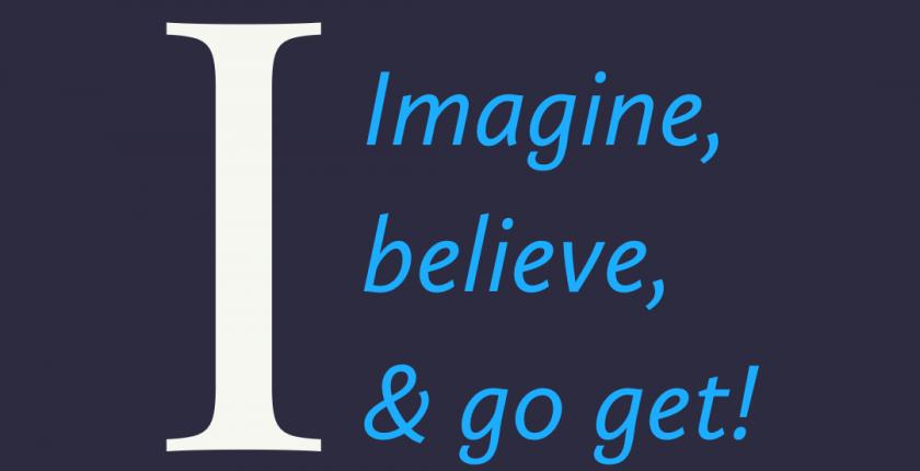 Positive Affirmation I imagine believe go get