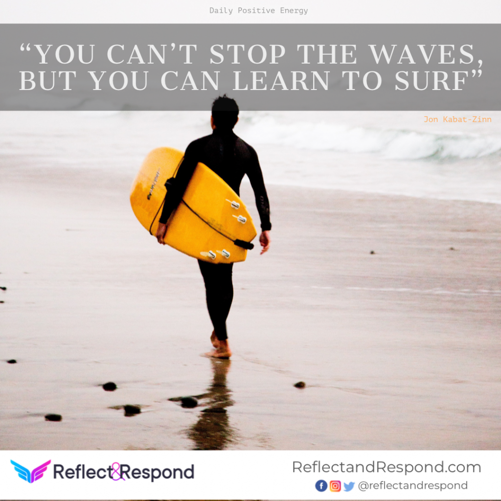You can't stop the waves, but you an learn to surf