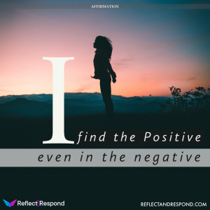 Affirmation: I find the Positive even in Negative Events