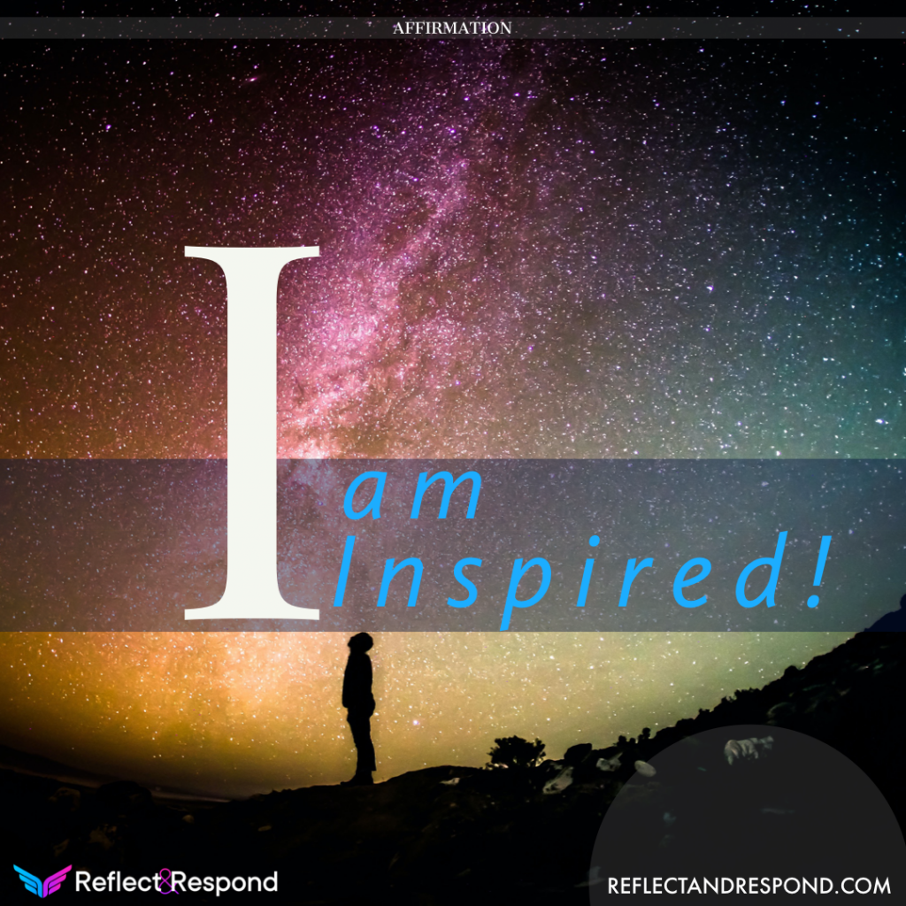 Affirmation i am inspired reflect and respond - ReflectandRespond