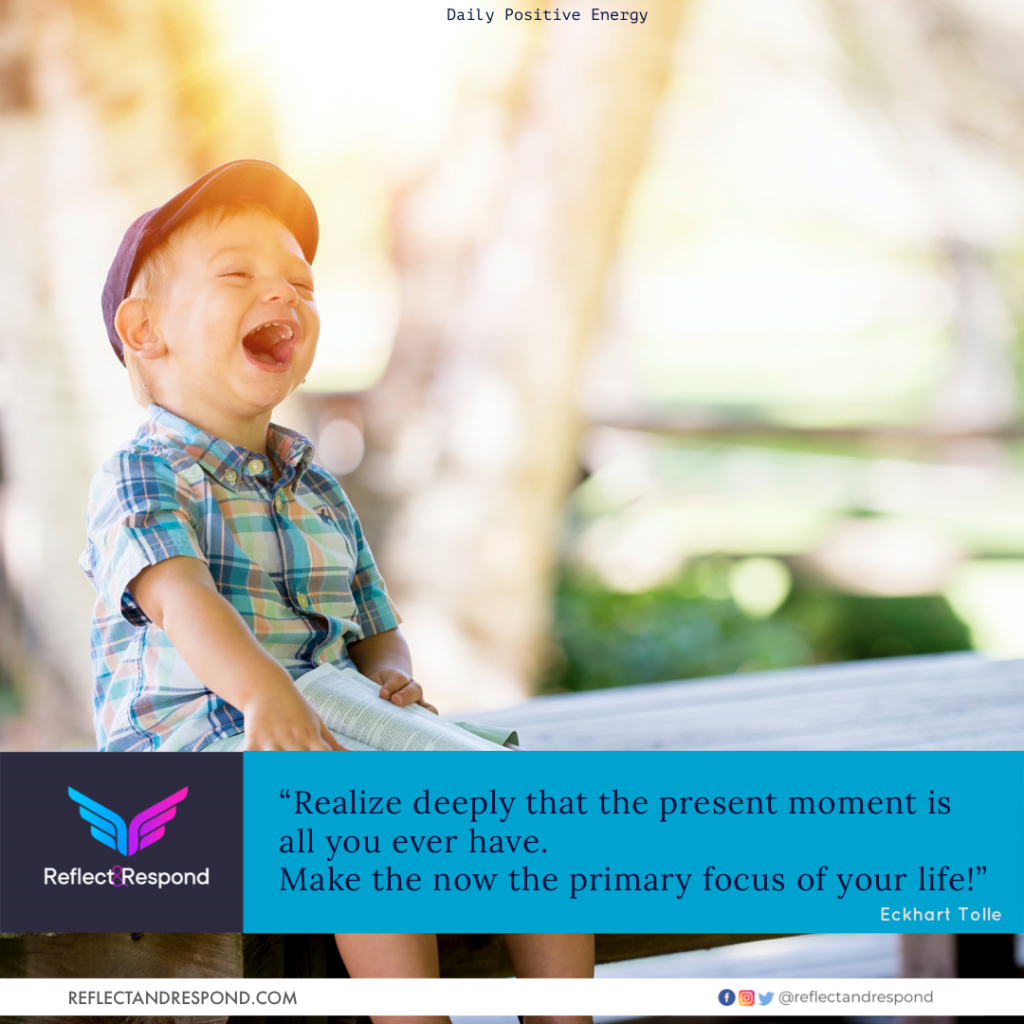 Eckard Tolle: Realize deeply that the present moment is all you have