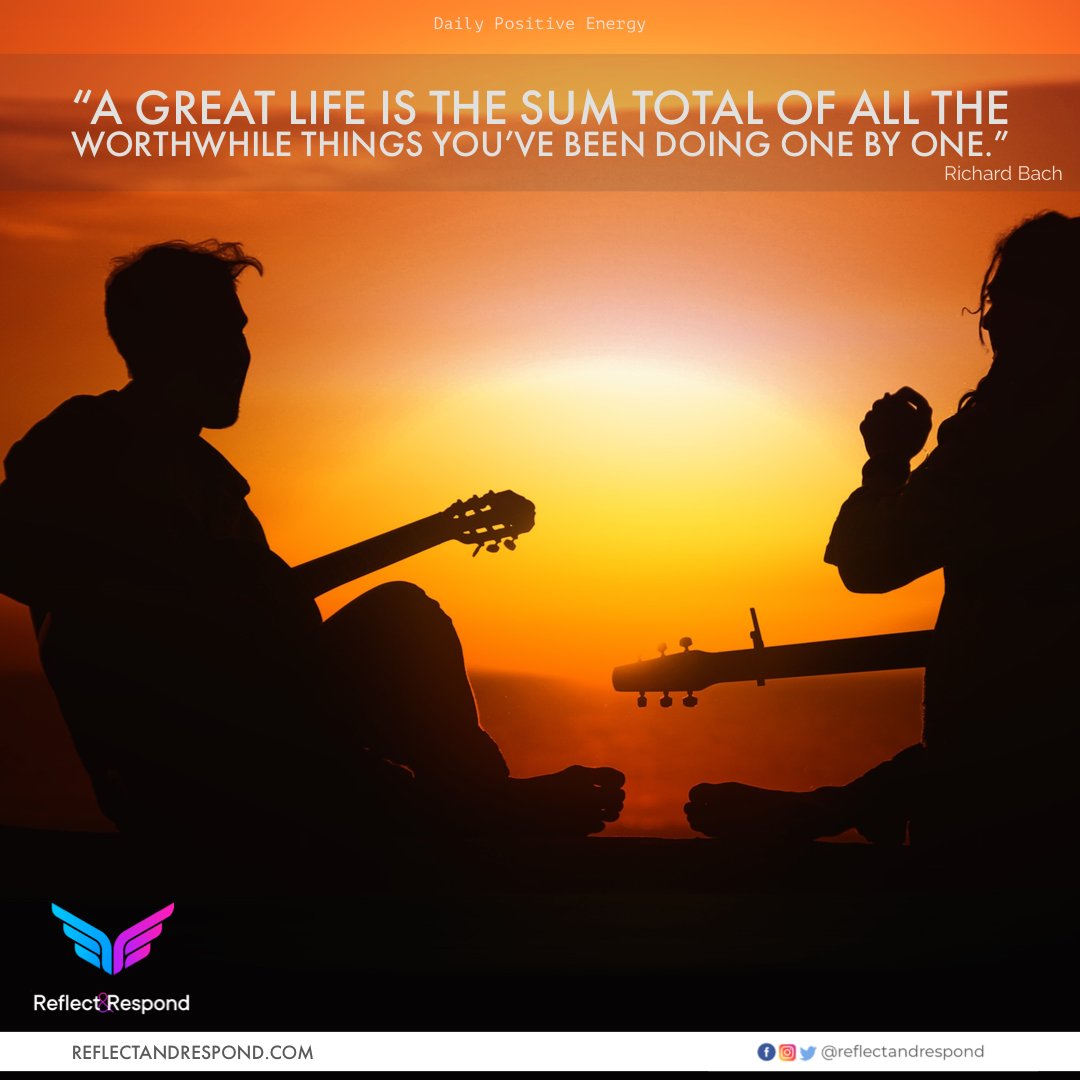 A great life is the sum total of all the worthwhile