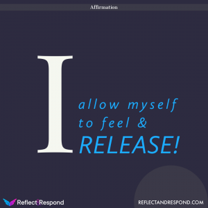 Affirmation: I allow myself to feel and Release