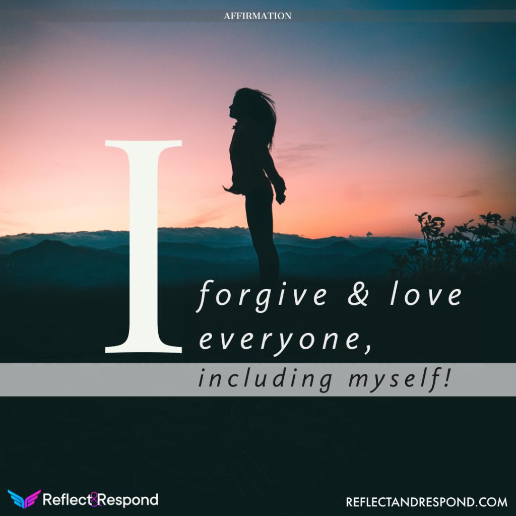 I forgive & love everyone including myself