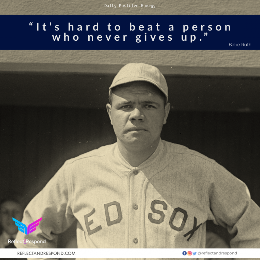 Babe Ruth: Its hard to beat a person who never gives up