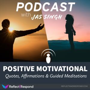 podcast positive motivational quotes affirmations guided meditation - ReflectandRespond