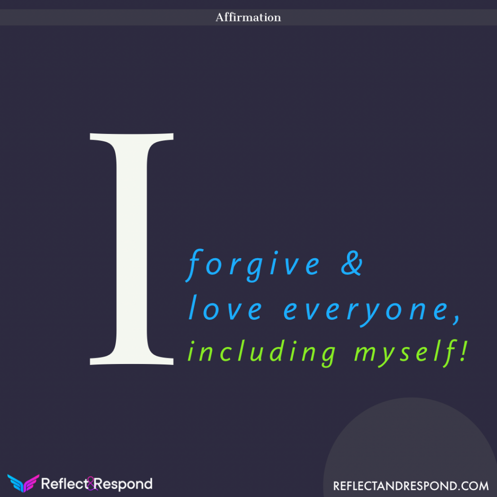 I forgive and love everyone, including myself