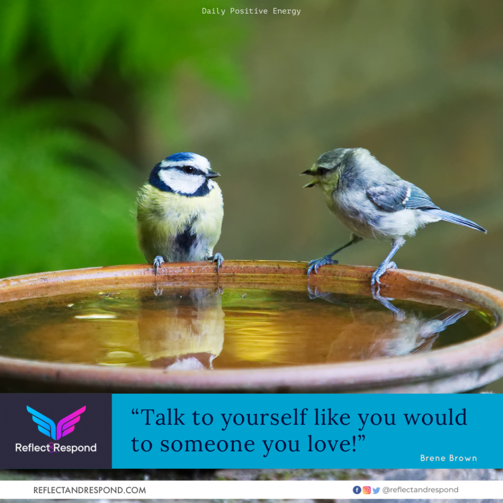 Talk to yourself like you would to someone you love