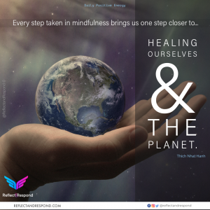 Every step in taken Mindfulness brings us one step closer to Healing ourselves & the planet