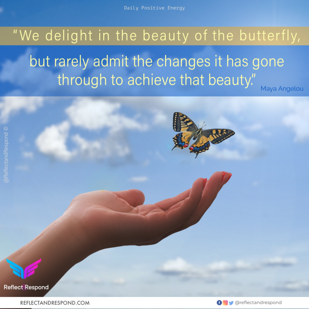 Maya Angelou: We delight in the beauty of butterfly