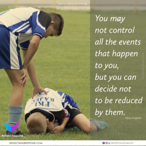 Maya Angelou: You may not control all the events that happen to you