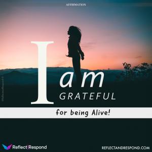 I am Grateful for being Alive