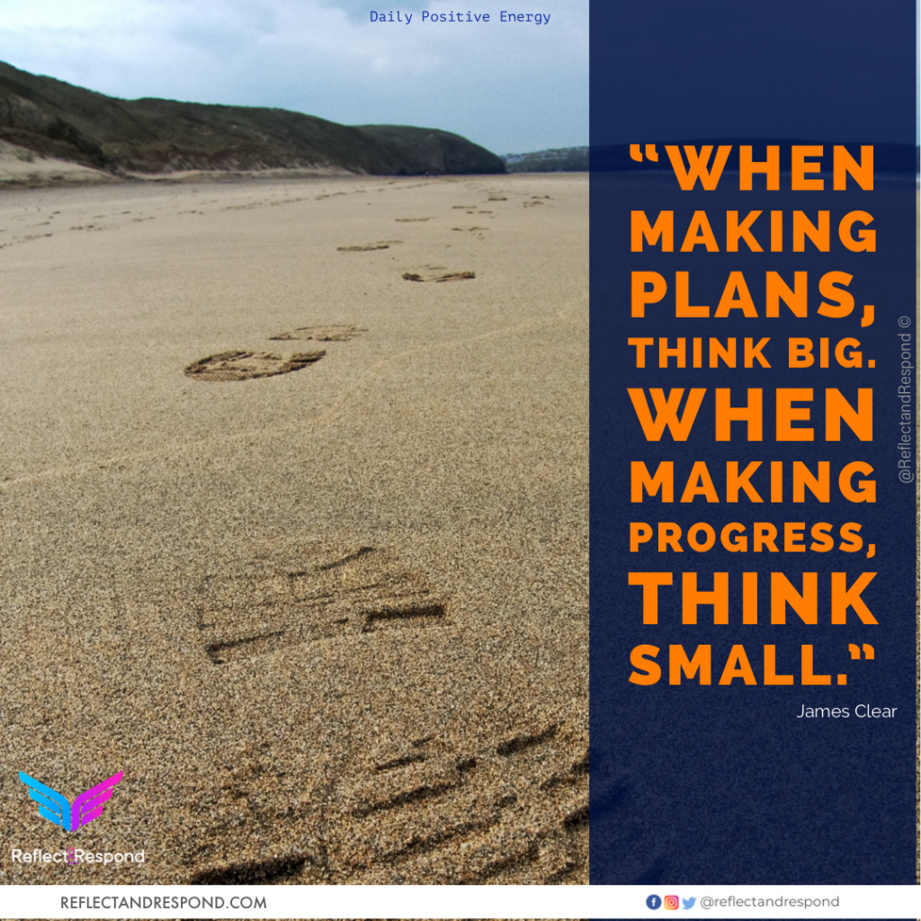 When making plans think big when making progress think small