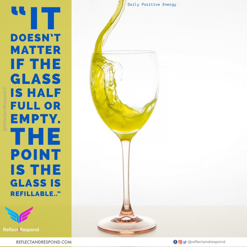 It doesnt matter if glass is half full or empty