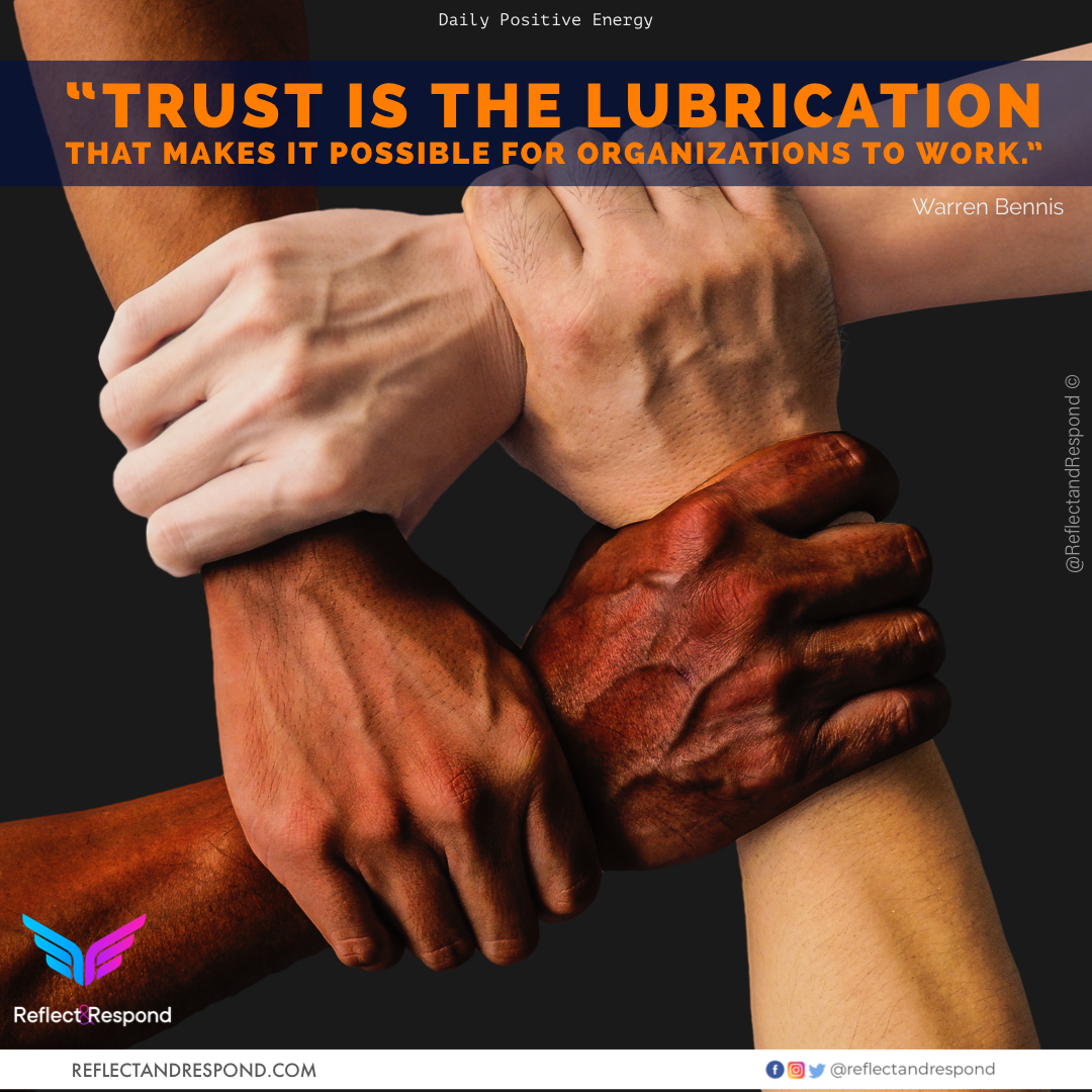 Trust is the lubrication that make it possible for organizations to work