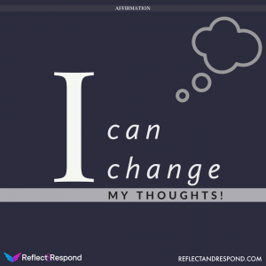 Affirmation: I Can change my thoughts