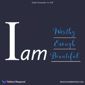 I am worthy, enough beautiful