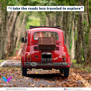 Robin Sharma: I take the roads less traveled to explore