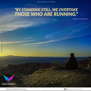 Katho Upanishad: By Standing still we overtake those that are running