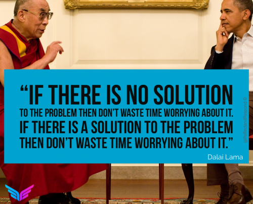 If there is no solution to the problem then don't waste time worrying about it.