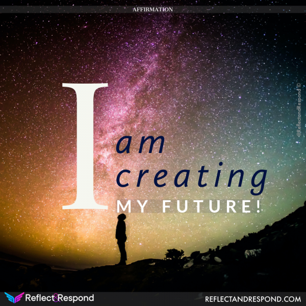 Affirmation: I am creating my future
