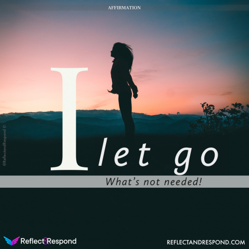Affirmation: I let go of whats not needed