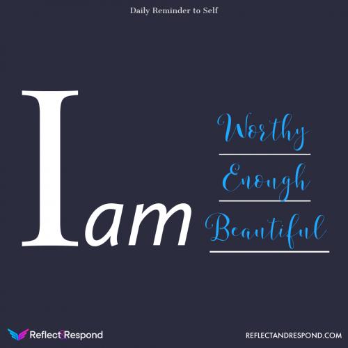 I am worthy, enough beautiful