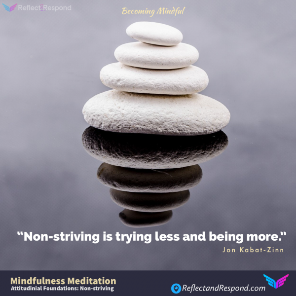 MINDFULNESS ATTITUDINAL FOUNDATIONS: NON-STRIVING