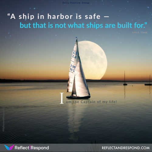 A ship in harbor is safe, but thats not what ships are built for