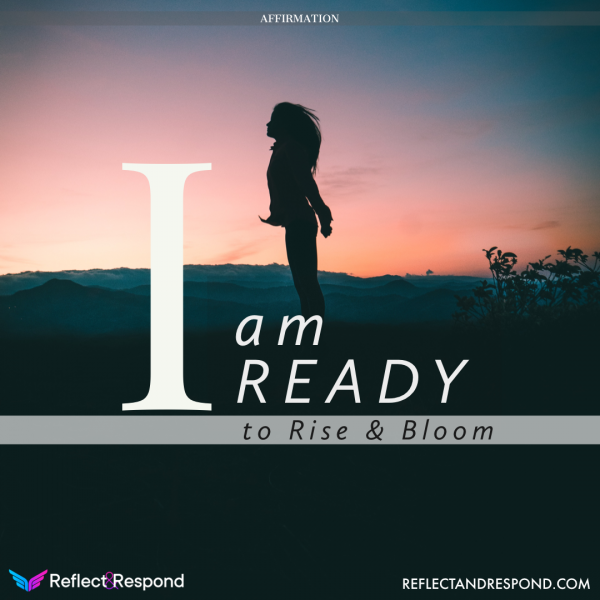 I am READY to Rise and Bloom!