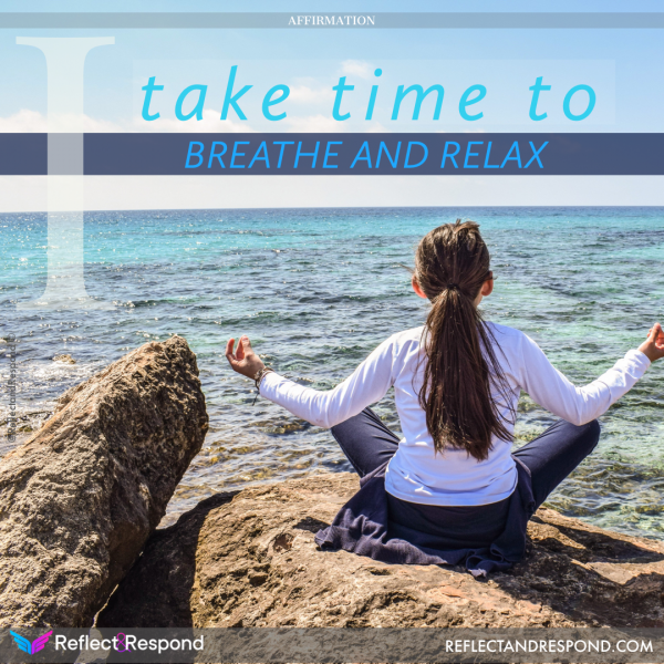 Affirmation: I take time to breathe and relax
