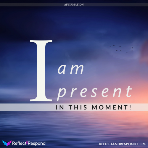 I am present in this moment