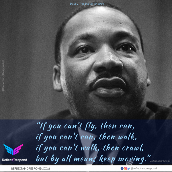 If you cant fly then run - Dr. Martin Luther King Jr.