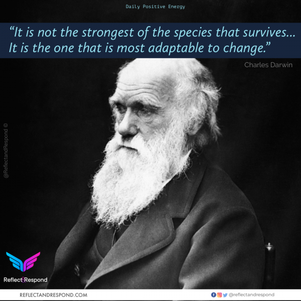Its not the strongest of species that survives by Charles Darwin
