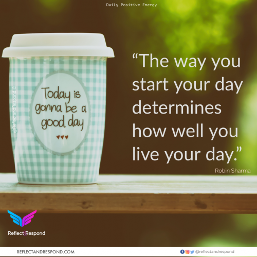 Robin Sharma - The way you start your day determines how well you live your day