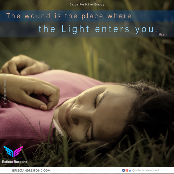 Rumi: The wound is the place where Light enters you