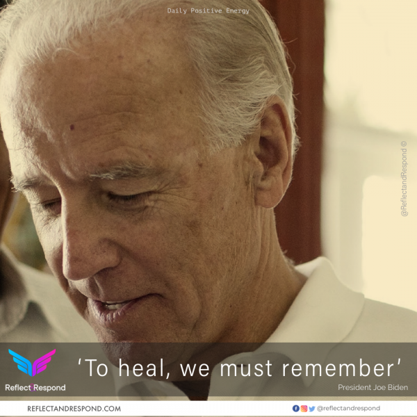 To heal we must remember - Joe Biden