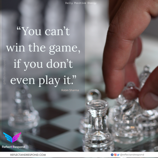 Robin Sharma: You can't win the game, if you don't even play it